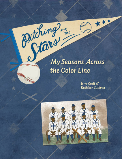 Pitching for the Stars - My Seasons Across the Color Line - cover