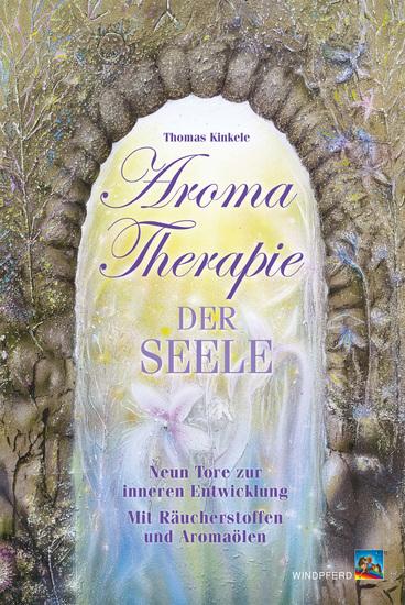 Aromatherapie der Seele - Neun Tore zur inneren Entwicklung mit Räucherstoffen und Aromaölen - cover