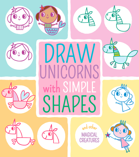 Draw Unicorns with Simple Shapes - And Other Magical Creatures - cover
