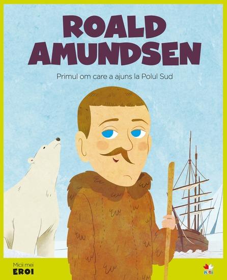 Micii eroi - Roald Amundsen - cover