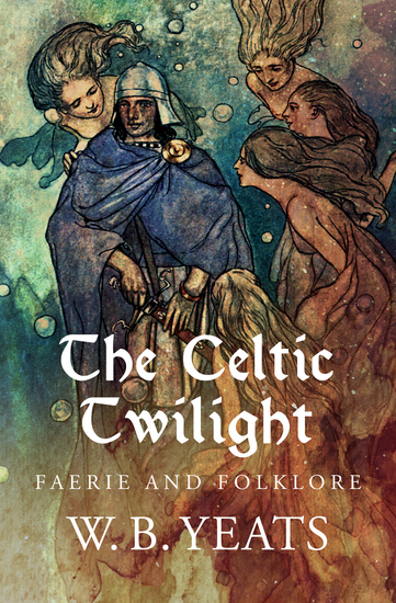 The Celtic Twilight - Faerie and Folklore - cover