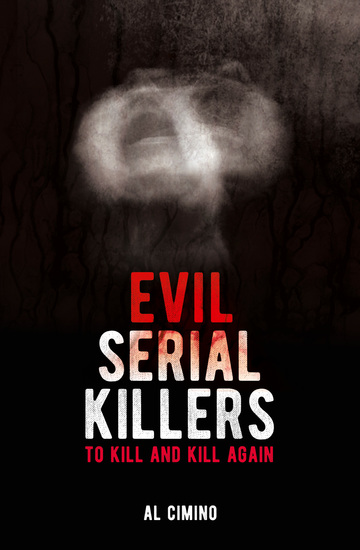 Evil Serial Killers - To Kill and Kill Again - cover