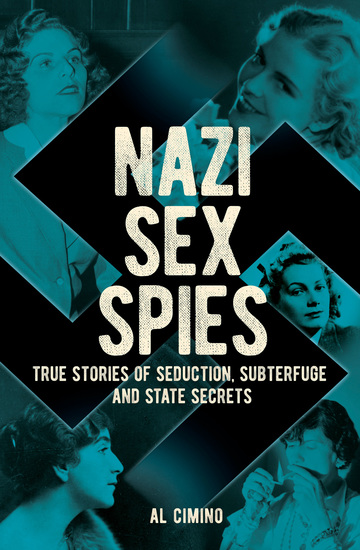 Nazi Sex Spies - True Stories of Seduction Subterfuge and State Secrets - cover