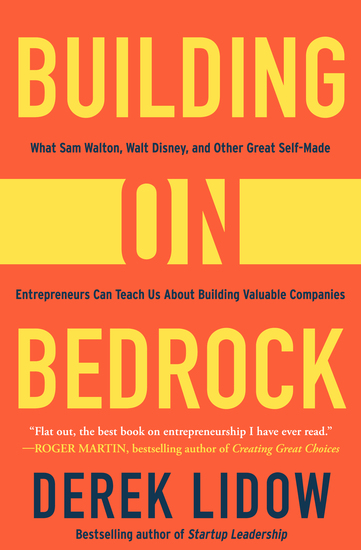 Building on Bedrock - What Sam Walton Walt Disney and Other Great Self-Made Entrepreneurs Can Teach Us About Building Valuable Companies - cover