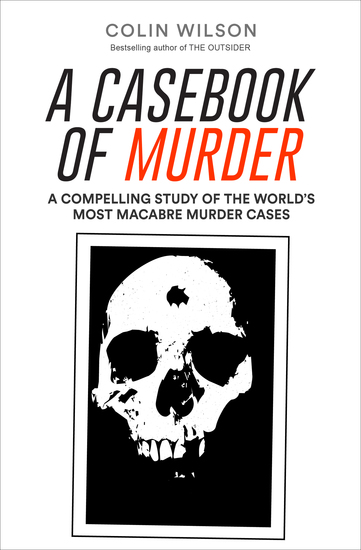 A Casebook of Murder - A Compelling Study of the World's Most Macabre Murder Cases - cover