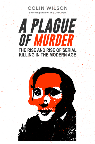 A Plague of Murder - The Rise and Rise of Serial Killing in the Modern Age - cover