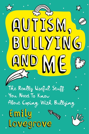 Autism Bullying and Me - The Really Useful Stuff You Need to Know About Coping Brilliantly with Bullying - cover