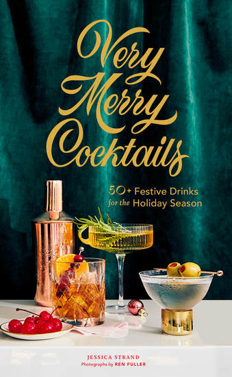 Very Merry Cocktails - 50+ Festive Drinks for the Holiday Season - cover