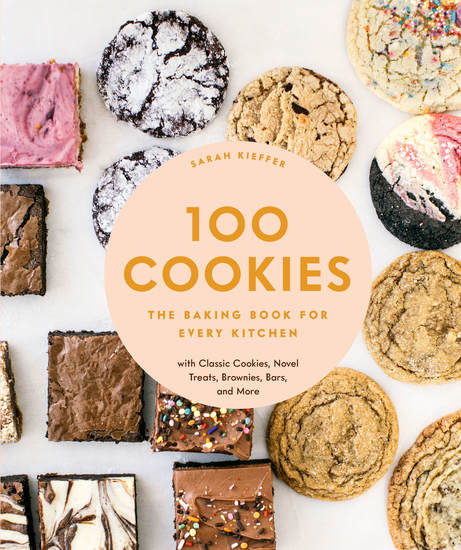 100 Cookies - The Baking Book for Every Kitchen with Classic Cookies Novel Treats Brownies Bars and More - cover