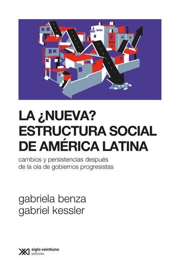 La ¿nueva? estructura social de América Latina - Cambios y persistencias después de la ola de gobiernos progresistas - cover