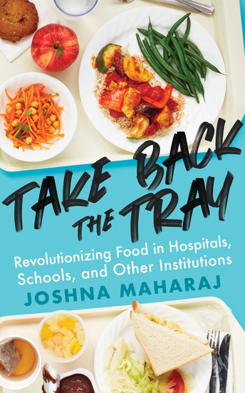 Take Back the Tray - Revolutionizing Food in Hospitals Schools and Other Institutions - cover