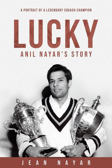 Lucky-Anil Nayar's Story - A Portrait of a Legendary Squash Champion - cover