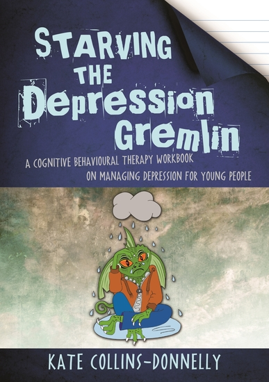 Starving the Depression Gremlin - A Cognitive Behavioural Therapy Workbook on Managing Depression for Young People - cover