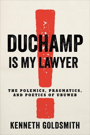 Duchamp Is My Lawyer - The Polemics Pragmatics and Poetics of UbuWeb - cover