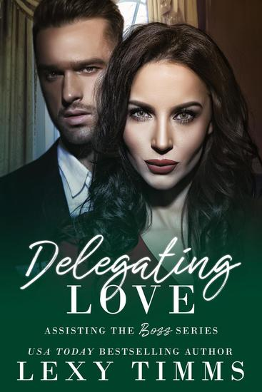 Delegating Love - Assisting the Boss Series #4 - cover