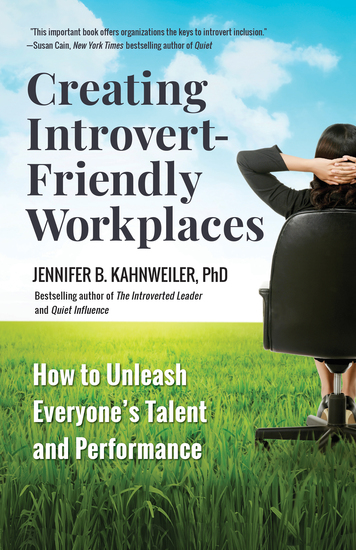 Creating Introvert-Friendly Workplaces - How to Unleash Everyone's Talent and Performance - cover