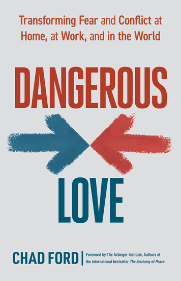 Dangerous Love - Transforming Fear and Conflict at Home at Work and in the World - cover