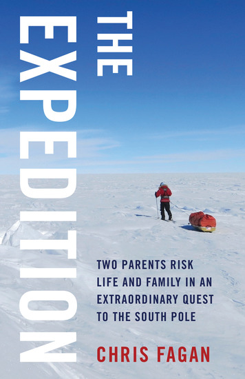 The Expedition - Two Parents Risk Life and Family in an Extraordinary Quest to the South Pole - cover