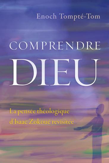 Comprendre Dieu - La pensée théologique d'Isaac Zokoué revisitée - cover
