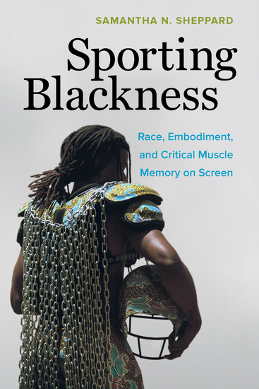 Sporting Blackness - Race Embodiment and Critical Muscle Memory on Screen - cover