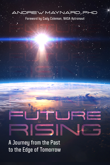 Future Rising - A Journey from the Past to the Edge of Tomorrow (Future of Humanity Social Aspects of Technology) - cover