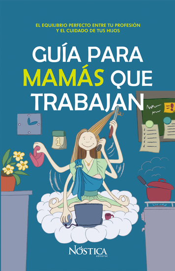 Guía para mamás que trabajan - El equilibrio perfecto entre tu carrera profesional y tus hijos - cover