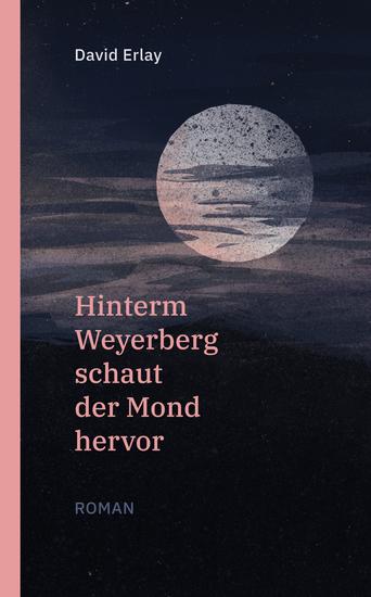 Hinterm Weyerberg schaut der Mond hervor: Roman - cover