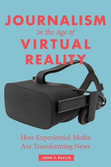 Journalism in the Age of Virtual Reality - How Experiential Media Are Transforming News - cover