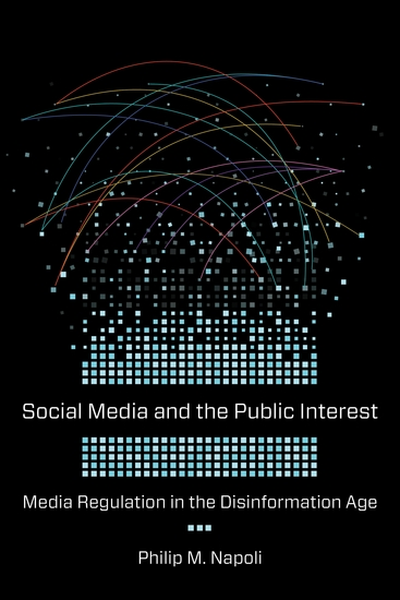 Social Media and the Public Interest - Media Regulation in the Disinformation Age - cover