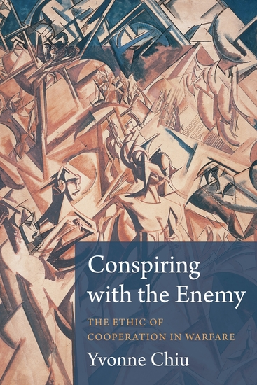 Conspiring with the Enemy - The Ethic of Cooperation in Warfare - cover