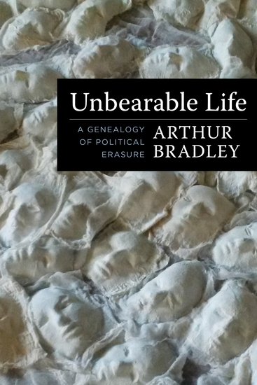 Unbearable Life - A Genealogy of Political Erasure - cover