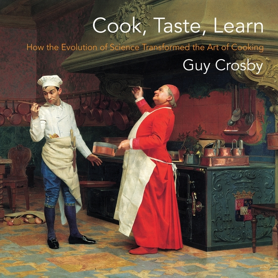 Cook Taste Learn - How the Evolution of Science Transformed the Art of Cooking - cover