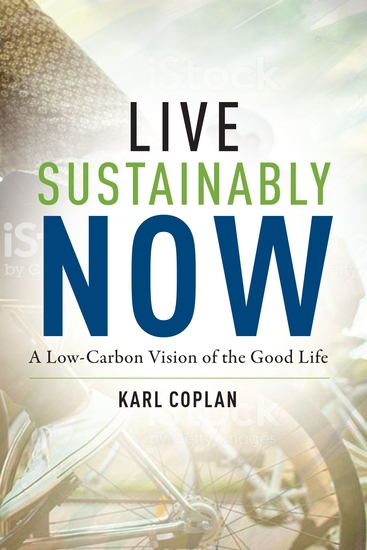 Live Sustainably Now - A Low-Carbon Vision of the Good Life - cover