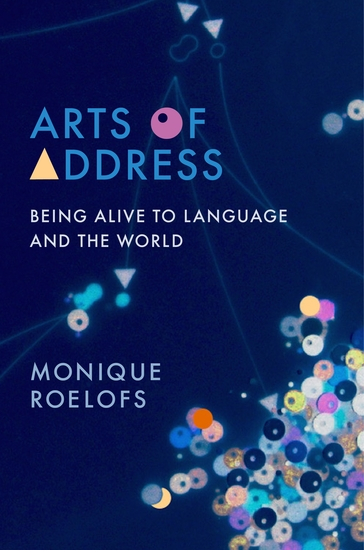 Arts of Address - Being Alive to Language and the World - cover