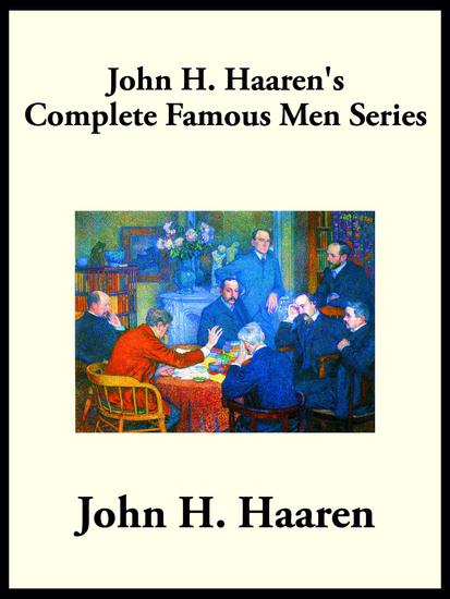 John H Haaren's Complete Famous Men Series - cover