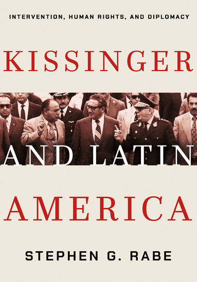 Kissinger and Latin America - Intervention Human Rights and Diplomacy - cover