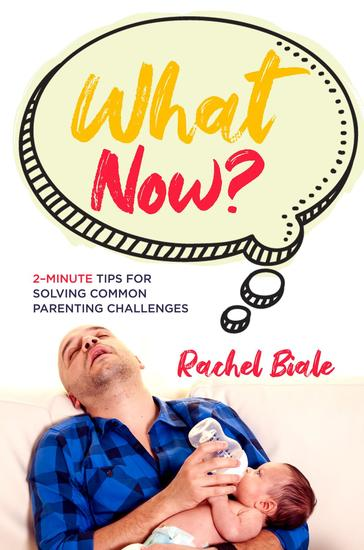 What Now? - 2-Minute Tips for Solving Common Parenting Challenges - cover