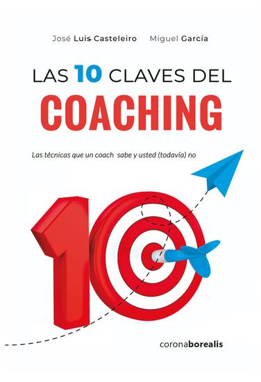Las 10 claves del coaching - Las técnicas que un coach sabe y usted (todavía) no - cover