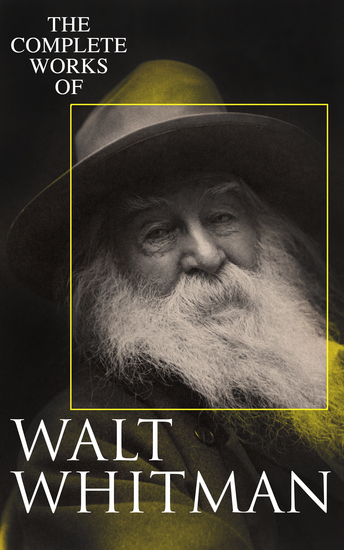 The Complete Works of Walt Whitman - Poetry Prose Works Letters & Memoirs - cover