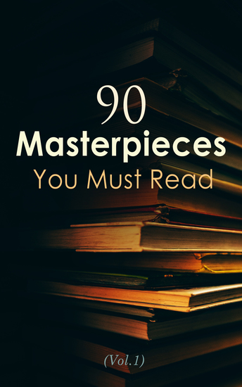 90 Masterpieces You Must Read (Vol1) - Novels Poetry Plays Short Stories Essays Psychology & Philosophy: The Madman Moby-Dick Siddhartha Crime and Punishment Hamlet Great Expectations Little Women Meditations The Einstein Theory Heart of Darkness The Red Badge of Courage - cover