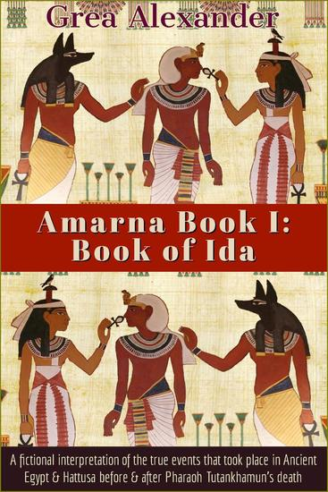 Amarna Book I: Book of Ida: A fictional interpretation of the true events that took place in Ancient Egypt & Hattusa before & after Pharaoh Tutankhamun's death - Amarna #1 - cover