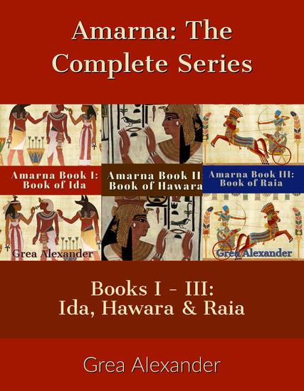 Amarna The Complete Series: Books I - III: Ida Hawara & Raia: A fictional interpretation of the true events that took place in Ancient Egypt & Hattusa before & after Pharaoh Tutankhamun's death - Amarna - cover