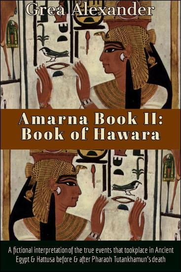 Amarna Book II: Book of Hawara: A fictional interpretation of the true events that took place in Ancient Egypt & Hattusa before & after Pharaoh Tutankhamun's death - Amarna #2 - cover