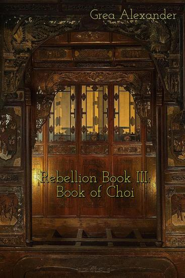 Rebellion Book III: Book of Choi: A steamy romantic historical saga set in Qing Dynasty China - Rebellion #3 - cover