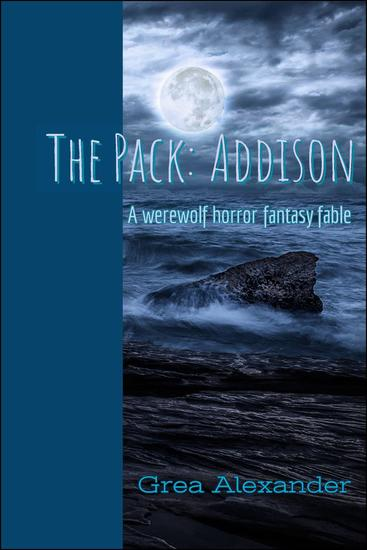The Pack: Addison: A werewolf horror fantasy fable - The Pack #1 - cover