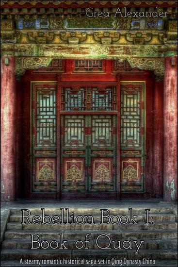 Rebellion Book I: Book of Quay: A steamy romantic historical saga set in Qing Dynasty China - Rebellion #1 - cover