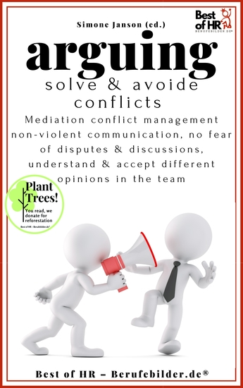 Arguing Solve & Avoide Conflicts - Mediation conflict management non-violent communication no fear of disputes & discussions understand & accept different opinions in the team - cover