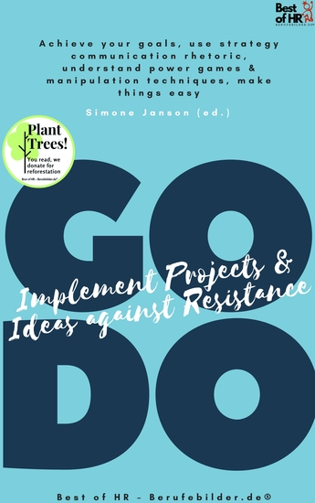 GO DO! Implement Projects & Ideas against Resistance - Achieve your goals use strategy communication rhetoric understand power games & manipulation techniques make things easy - cover