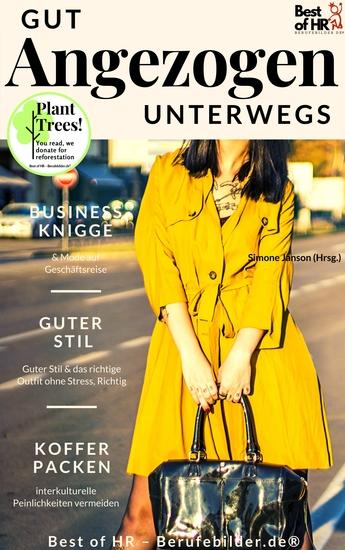 Gut Angezogen Unterwegs - Business Knigge & Mode auf Geschäftsreise Guter Stil & das richtige Outfit ohne Stress interkulturelle Peinlichkeiten vermeiden richtig Koffer packen - cover