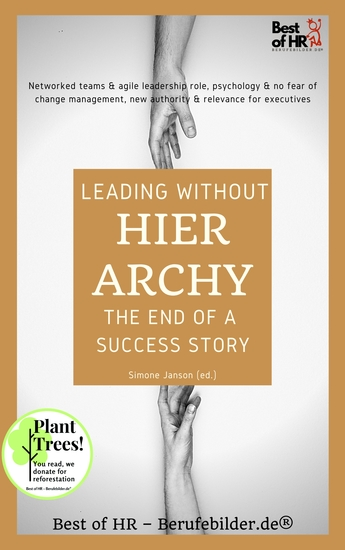 Leading without hierarchy - the End of a Success Story - Networked teams & agile leadership role psychology & no fear of change management new authority & relevance for executives - cover